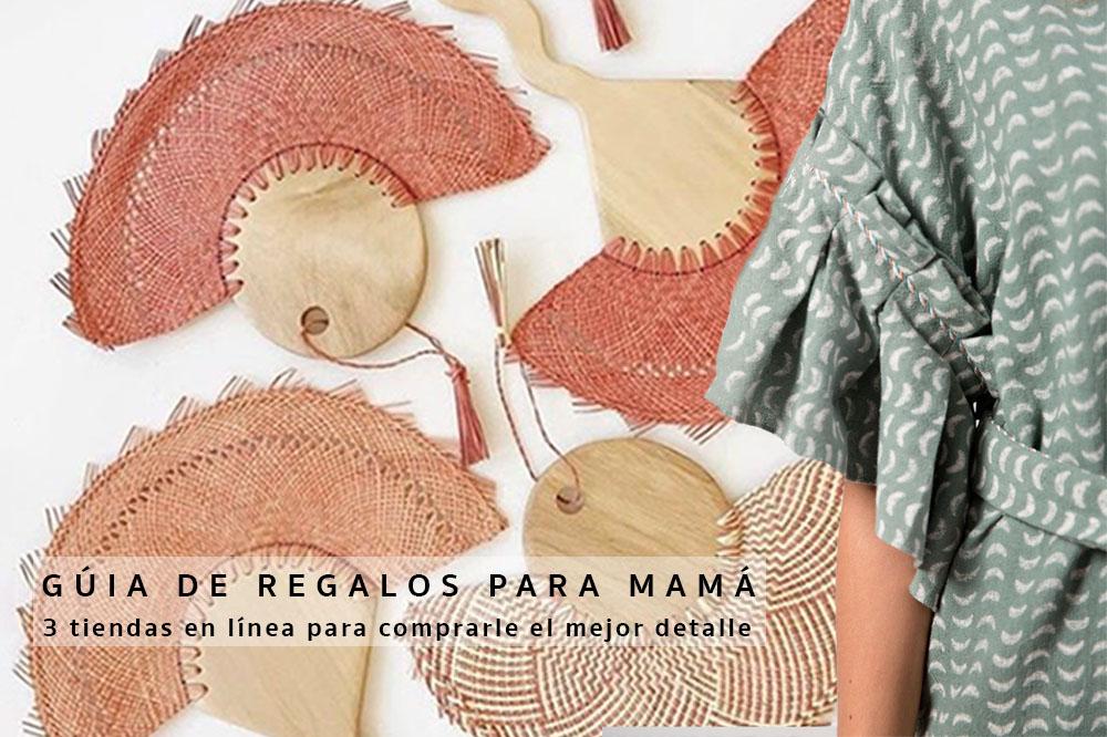 GUÍA DE REGALOS PARA MAMÁ. 3 tiendas en línea para comprarle el mejor detalle